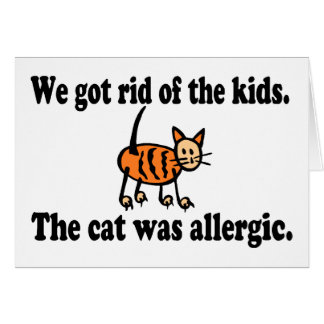 We Got Rid Of The Kids The Cat Was Allergic Greeting Card