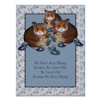 We Grow Old When We Stop Playing: Hamsters, Marble Poster