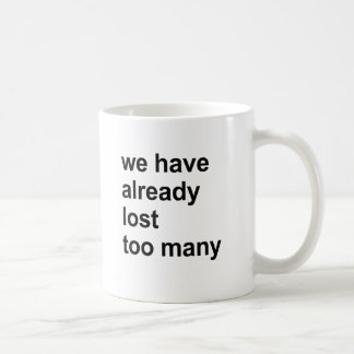 we have already lost too many coffee mug