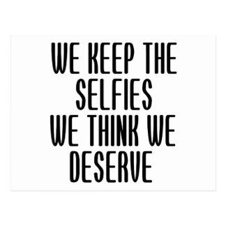 We Keep The Selfies We Think We Deserve Postcard