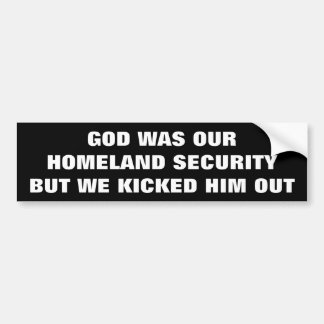 We Kicked GOD Out of Homeland Security Bumper Sticker