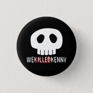 We Killed Kenny 1 Inch Round Button