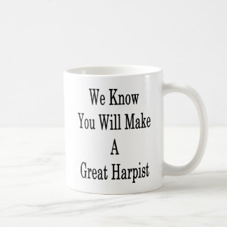 We Know You Will Make A Great Harpist Coffee Mug