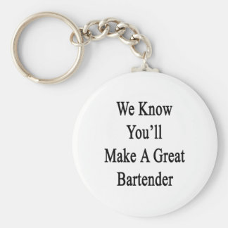 We Know You'll Make A Great Bartender Basic Round Button Keychain