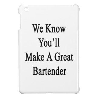 We Know You'll Make A Great Bartender iPad Mini Cases