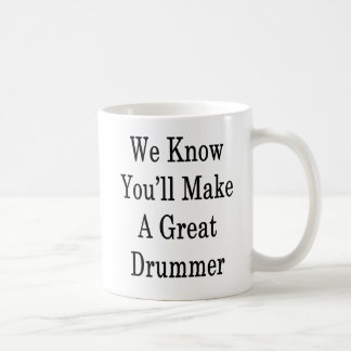 We Know You'll Make A Great Drummer Coffee Mug