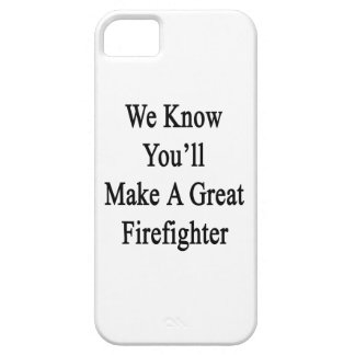 We Know You'll Make A Great Firefighter iPhone 5 Covers