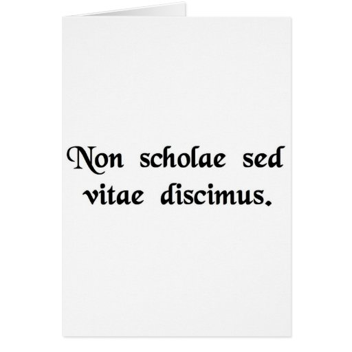 We learn not for school, but for life. cards