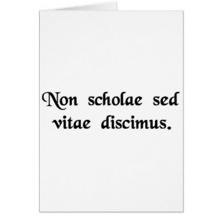 We learn not for school, but for life. greeting card