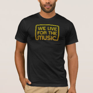We lIve for the Music Dark T-Shirt