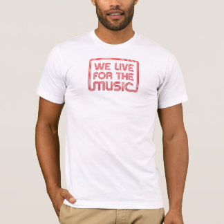 We lIve for the Music T-Shirt