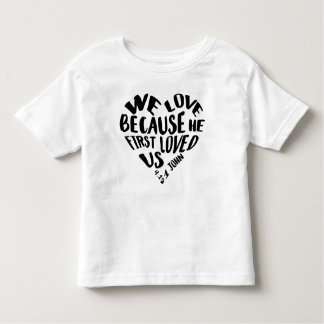 We Love Because He First Loved Us 1 JOHN4:19 Toddler T-shirt