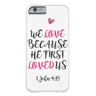 We love because he first loved us barely there iPhone 6 case