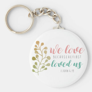 we love because he first loved us basic round button keychain