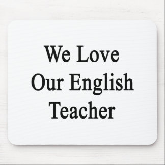 We Love Our English Teacher Mouse Pad