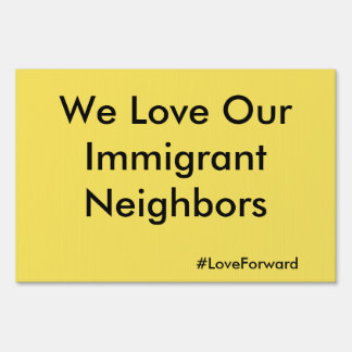 """We Love Our Immigrant Neighbors"" Yard Sign"