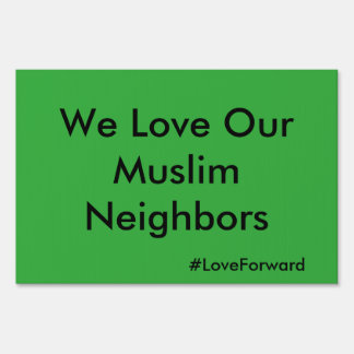 """We Love Our Muslim Neighbors"" Yard Sign"