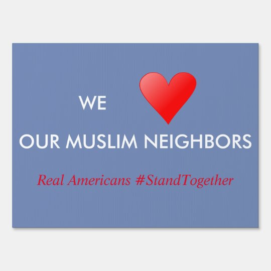 We LOVE Our Muslim Neighbours Yard Sign