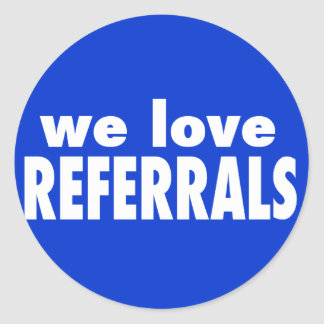 We Love Referrals on custom color Classic Round Sticker