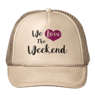 """We love the Weekend "" Trucker Hat"