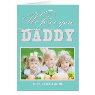 We Love You Daddy Card