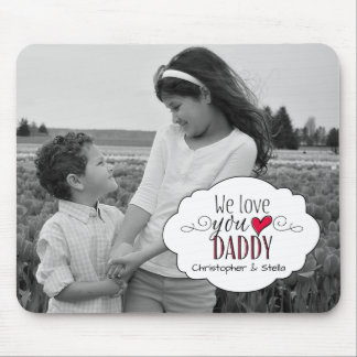"""We love you Daddy"" - Photo + Personalized Mouse Pad"