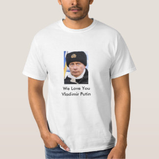 We Love You Vladimir Vladimirovich Putin T-Shirt