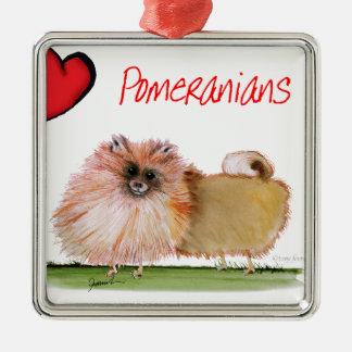 we luv pomeranians from Tony Fernandes Metal Ornament