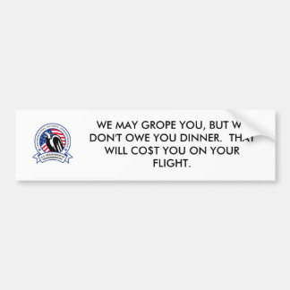 WE MAY GROPE YOU, BUT WE DON'T OWE YOU DI... BUMPER STICKER
