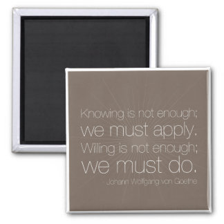 We must apply. We must do. - Goethe Quote Magnet