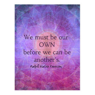 We must be our own before we can be another's postcard