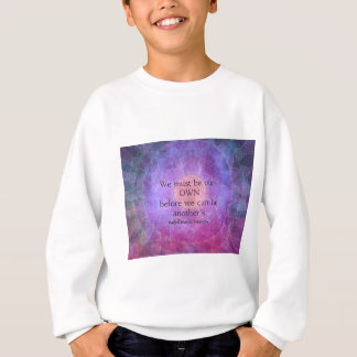 We must be our own before we can be another's sweatshirt