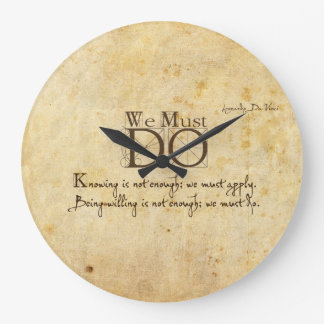 we must do.  Leonardo da Vinci quote Large Clock