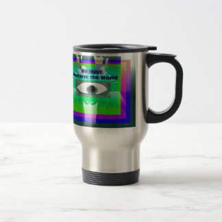 We must perceive our world 15 oz stainless steel travel mug