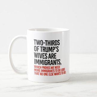 We need more immigrants to be Trump's wives - Coffee Mug