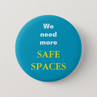 We need more SAFE SPACES 2 Inch Round Button
