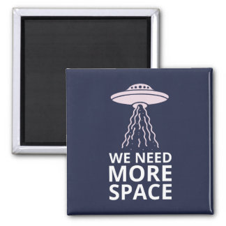 We need more Space Funny Alien Ufo Quote Square Magnet