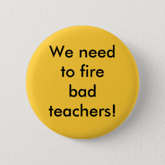 We need to fire bad teachers 2 inch round button