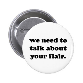 We Need to Talk About Your Flair | Funny Quote 2 Inch Round Button