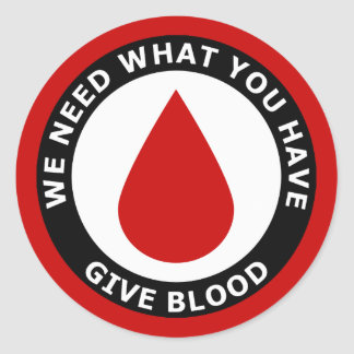 We Need What You Have Give Blood Stickers