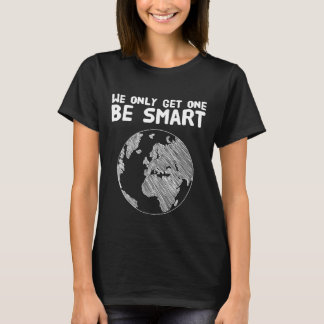 We only get one be smart T-Shirt