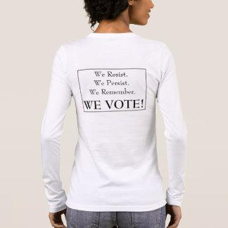 We Persist We Resist We Remember We Vote! Long Sleeve T-Shirt