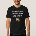 We Pregame Harder Than You Party T-shirt