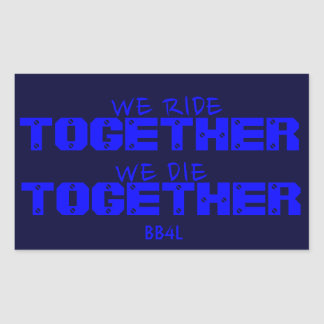 We Ride TOGETHER, We Die TOGETHER - thin blue line Sticker