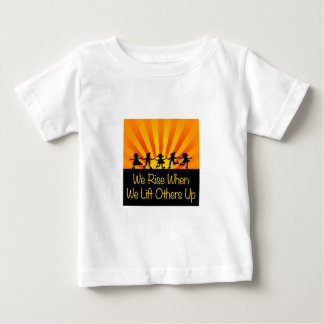 We Rise When We Lift Others Up Baby T-Shirt