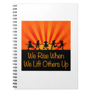 We Rise When We Lift Others Up Notebooks