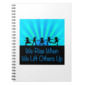 We Rise When We Lift Others Up Spiral Notebook
