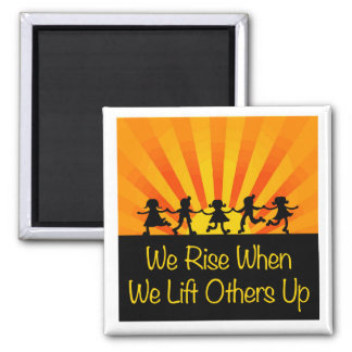 We Rise When We Lift Others Up Square Magnet