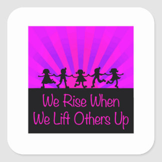 We Rise When We Lift Others Up Square Sticker