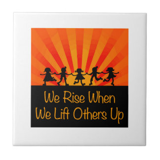 We Rise When We Lift Others Up Tile